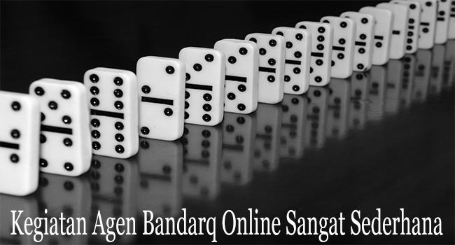 Kegiatan Agen Bandarq Online Sangat Sederhana Untuk Dimainkan