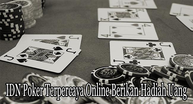 IDN Poker Terpercaya Online Berikan Hadiah Uang Asli