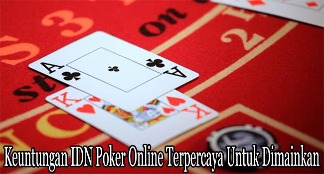 Keuntungan IDN Poker Online Terpercaya Untuk Dimainkan